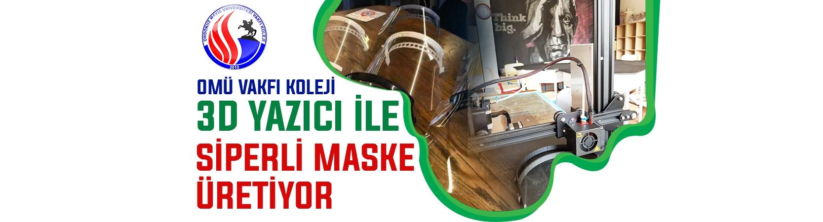 OMÜ Vakfı Koleji'nde 3D Yazıcı İle Siperli Maske Üretildi