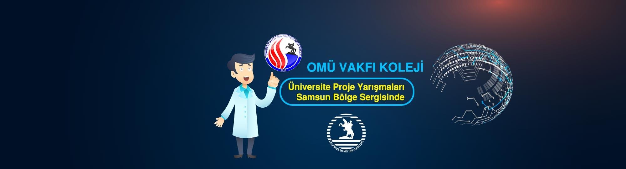 OMÜ Vakfı Koleji Öğrenci Üniversite Proje Yarışmaları Samsun Bölge Sergisinde