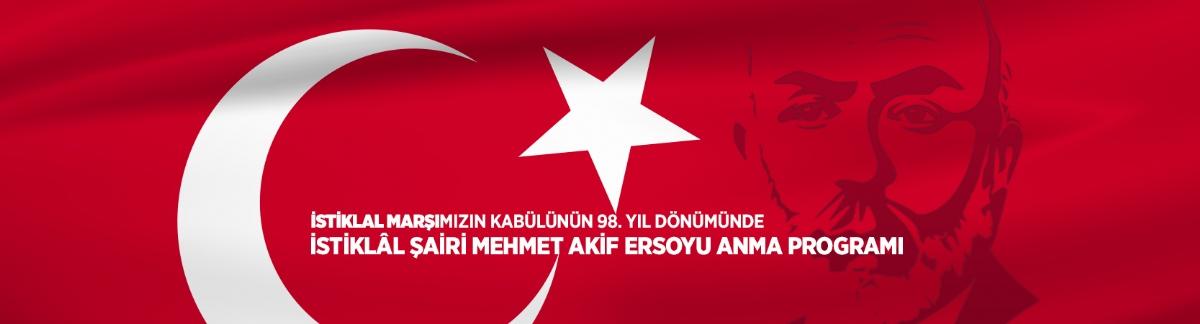 İSTİKLAL MARŞI'NIN KABULÜ VE MEHMET AKİF ERSOY'U ANMA PROGRAMI
